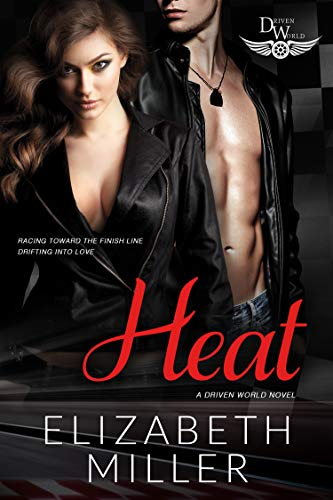 Heat: A Driven World Novel (The Driven World) Elizabeth Miller and KB Worlds