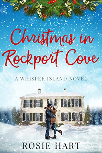 Christmas in Rockport Cove (A Whisper Island Novel Book 1) Rosie Hart