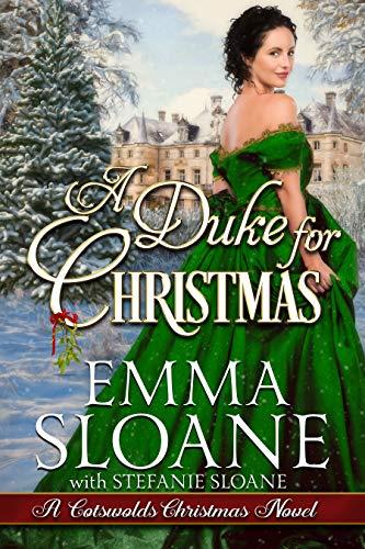 A Duke for Christmas (A Cotswolds Christmas Book 2) Emma Sloane