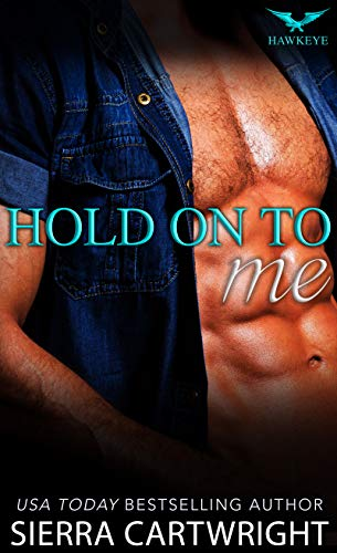 Hold On To Me (Hawkeye Book 4) Sierra Cartwright