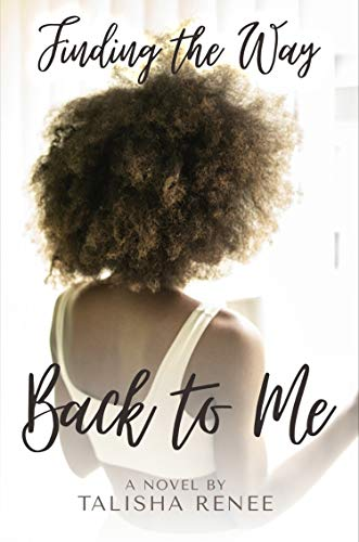 Finding the Way Back to Me Talisha Renee