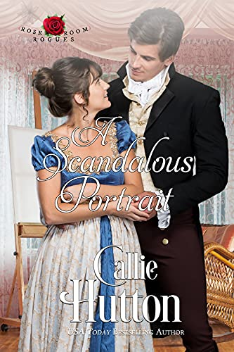 A Scandalous Portrait (The Rose Room Rogues Book 1) Callie Hutton