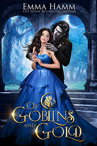 Of Goblins and Gold (Of Goblin Kings Book 1) Emma Hamm