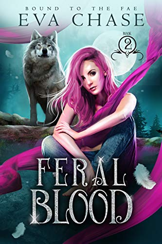Feral Blood (Bound to the Fae Book 2) Eva Chase