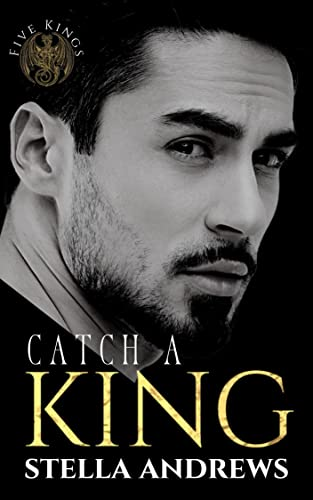 Catch a King: Five Kings Stella Andrews