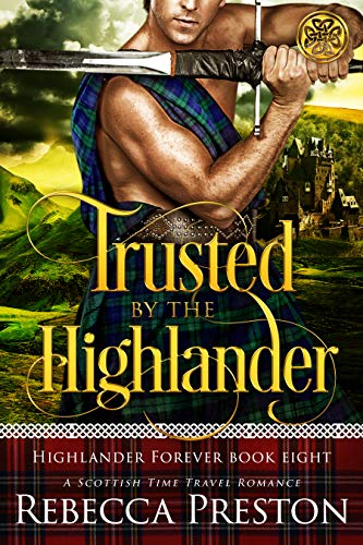 Trusted By The Highlander: A Scottish Time Travel Romance Rebecca Preston