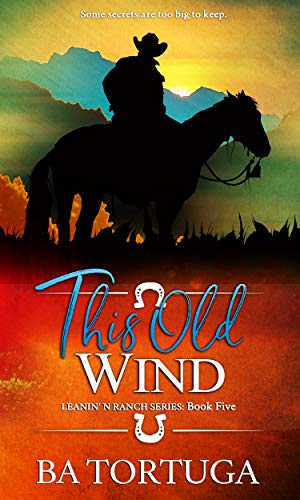 This Old Wind (Leanin' N Book 5) B A Tortuga
