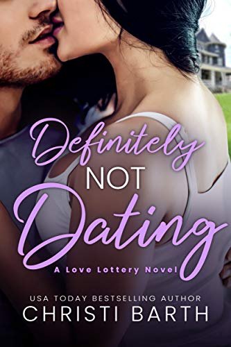 Definitely Not Dating (Love Lottery Book 2) Christi Barth
