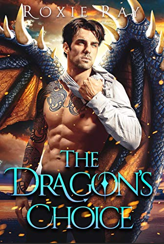 The Dragon's Choice: A Dragon Shifter Romance (Bluewater Dragons Book 3) Roxie Ray