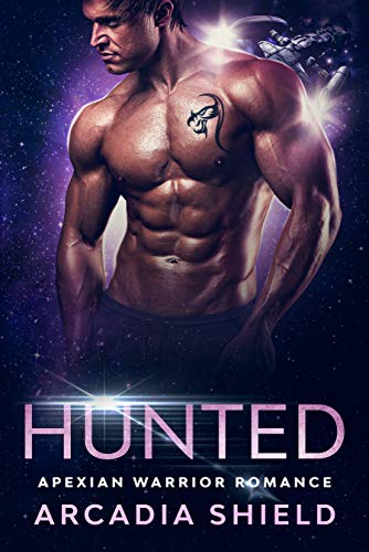 Hunted (Apexian Warrior Romance Book 5) Arcadia Shield