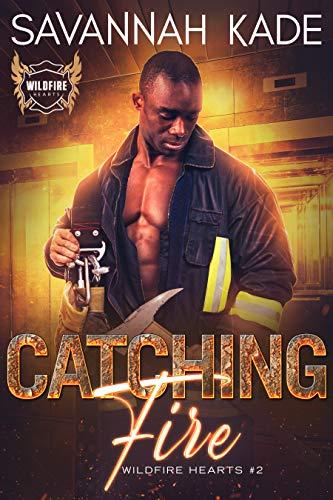 Catching Fire (Wildfire Hearts Book 2) Savannah Kade