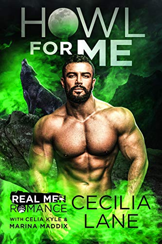 Howl for Me : A Paranormal Wolf Shifter Romance (Real Men Romance Season One) Cecilia Lane , Celia Kyle, et al.