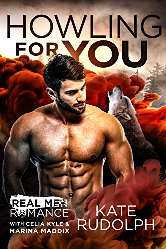 Howling for You: A Paranormal Shapeshifter Romance (Real Men Romance Season One) Kate Rudolph , Celia Kyle, et al.
