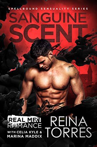 Sanguine Scent (Spellbound Sensuality Series): A Paranormal Vampire Romance (Real Men Romance Season One) Reina Torres , Celia Kyle, et al.