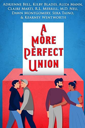 A More Perfect Union: A Voting-Themed Romance Benefit Anthology Adrienne Bell , Kilby Blades , et al.