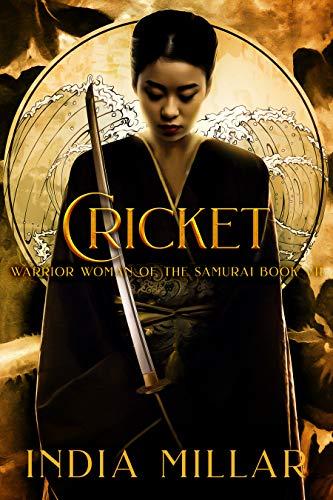 Cricket: A Japanese Historical Fiction Novel (Warrior Woman of the Samurai Book 7) India Millar
