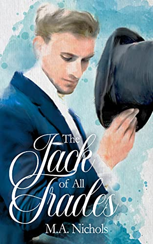 The Jack of All Trades (Regency Love Book 5) M.A. Nichols