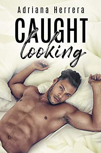 Caught Looking: A Friend-to-Lovers M/M Romance Adriana Herrera