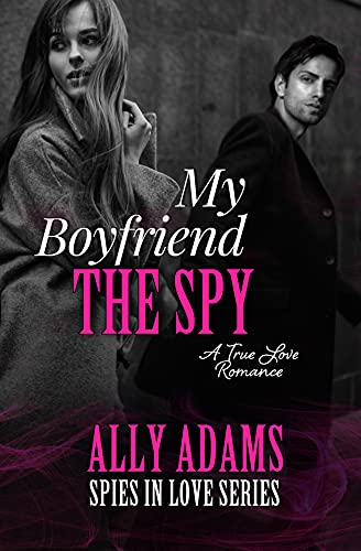 My Boyfriend the Spy: Grumpy hero falls in love stand-alone romance (Spies in Love Book 1) Ally Adams