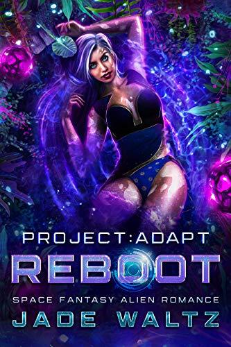 Project: Adapt - Reboot: A Space Fantasy Alien Romance (Book 5) Jade Waltz
