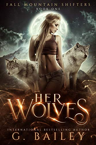 Her Wolves: A Rejected Mates Romance (Fall Mountain Shifters Book 1) G. Bailey