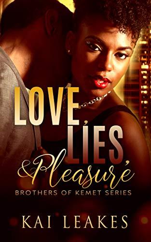 Love, Lies, & Pleasure (The Brothers of Kemet Book 2) Kai Leakes