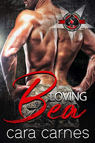 Loving Bea (Special Forces: Operation Alpha) (Counterstrike Book 4) Cara Carnes and Operation Alpha