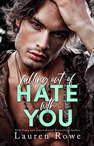 Falling Out of Hate with You: An Enemies to Lovers Romance (The Hate-Love Duet Book 1) Lauren Rowe