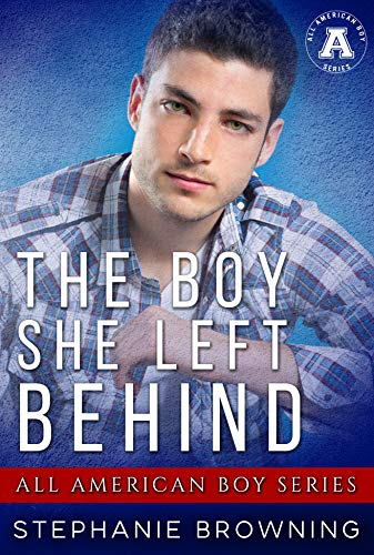 The Boy She Left Behind: All American Boy Series: All American Boy Stephanie Browning