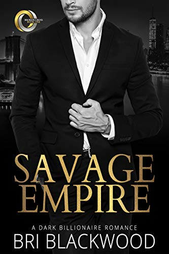 Savage Empire: A Dark Billionaire Romance (Broken Cross Book 1) Bri Blackwood
