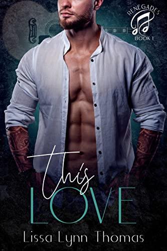 This Love (Renegades Book 1) Lissa Lynn Thomas