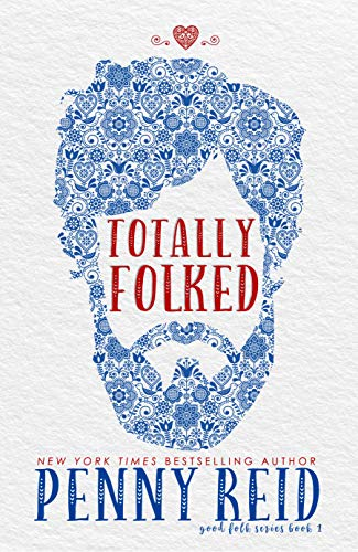 Totally Folked: A Small Town Romance Folktale retelling (Good Folk: Modern Folktales Book 1) Penny Reid