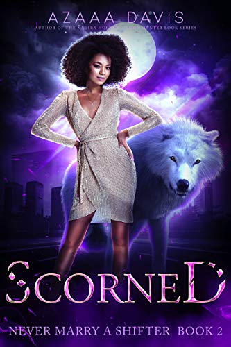 Scorned : A Wolf Shifter Paranormal Romance (Never Marry a Shifter Book 2) Azaaa Davis