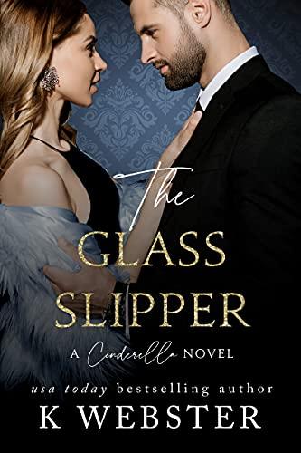 The Glass Slipper: A Cinderella Novel K Webster