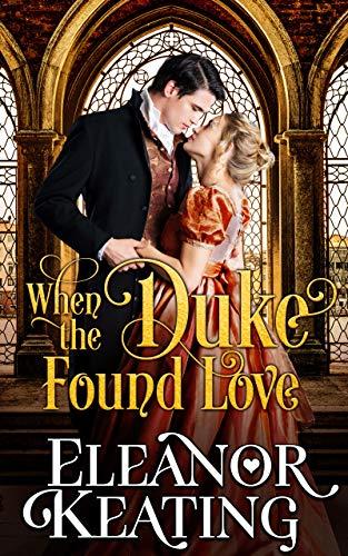 When the Duke Found Love: Regency Historical Romance Eleanor Keating