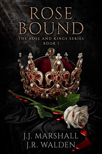 Rose Bound: The Rose and King series Book 1 J.J. Marshall and J.R. Walden