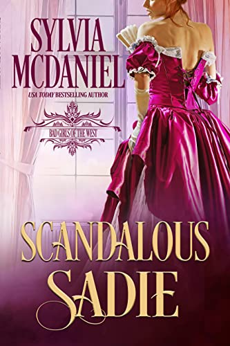 Scandalous Sadie (Bad Girls of the West Book 1) Sylvia McDaniel