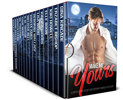 Make Me Yours: A Limited Edition Steamy Contemporary Romance Anthology Gina Kincade , Erzabet Bishop , et al.