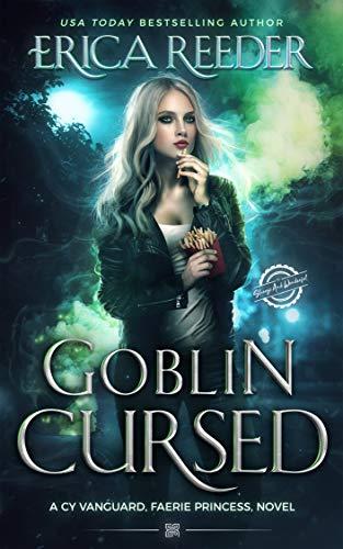 Goblin Cursed (A Cy Vanguard, Faerie Princess, novel Book 3) Erica Reeder