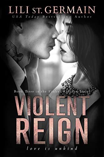 Violent Reign (Violent Kingdom Book 3) Lili St. Germain