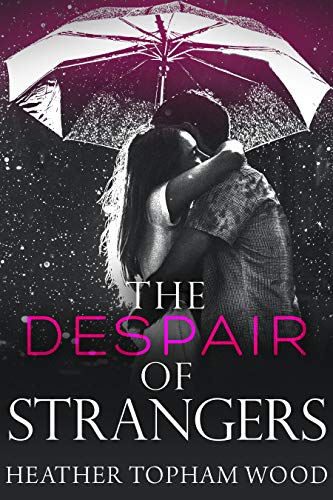 The Despair of Strangers Heather Topham Wood