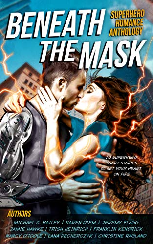 Beneath The Mask: A Superhero Romance Anthology Trish Heinrich , Jeremy Flagg , et al.