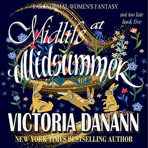 Midlife at Midsummer: Paranormal Women's Fantasy (Not Too Late Book 5) Victoria Danann