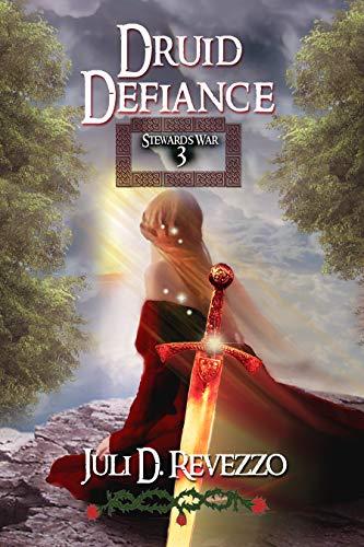 Druid Defiance (Stewards War Book 3) Juli D. Revezzo