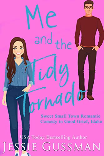 Me and the Tidy Tornado (Sweet, Small Town Romantic Comedy in Good Grief, Idaho Book 2) Jessie Gussman