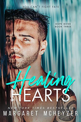 Healing Hearts: A friends with benefits, small town romance (Hope River Book 3) Margaret McHeyzer