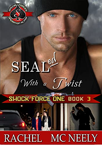 SEALed With A Twist (Special Forces: Operation Alpha) (Shock Force One Book 3) Rachel McNeely and Operation Alpha