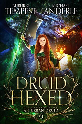 A Druid Hexed (Chronicles of an Urban Druid Book 6) Auburn Tempest and Michael Anderle