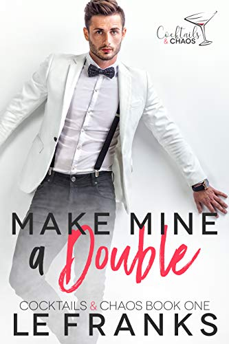 Make Mine a Double (Cocktails & Chaos Book 1) LE Franks