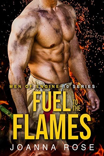 Fuel to the Flames (Men of Engine 10) Joanna Rose